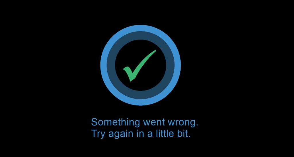 Cortana, something went wrong